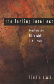 The Feeling Intellect: Reading the Bible with C. S. Lewis  -     By: Roger Newell