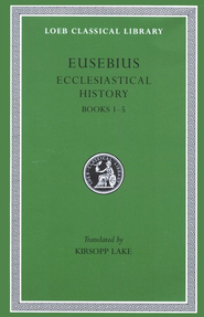 Eusebius, Ecclesiastical History, Volume 1: Books I-V   -              By: Kirsopp Lake