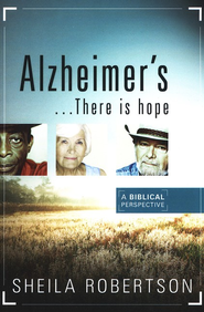Alzheimer's...There Is Hope: A Biblical Perspective  -     By: Sheila Robertson