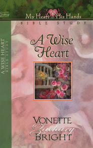 A Wise Heart Bible Study  -              By: Vonette Bright