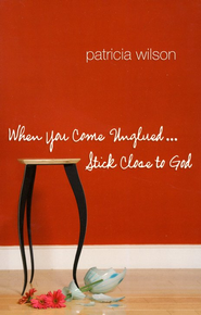 When You Come Unglued Stick Close to God   -     By: Patricia Wilson