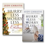 Hurry Less, Worry Less at Christmas and Hurry Less, Worry Less for Moms  -     By: Judy Christie