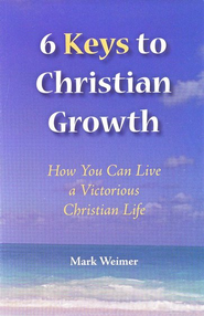 6 Keys to Christian Growth   -     By: Mark Weimer
