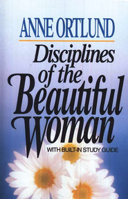 Disciplines of a Beautiful Woman   -     By: Anne Ortlund