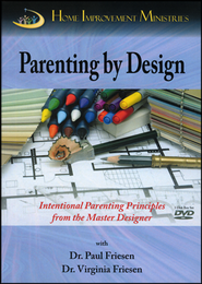 Parenting by Design: Intentional Parenting Principles DVD Curriculum  -     By: Dr. Paul Friesen, Dr. Virginia Friesen