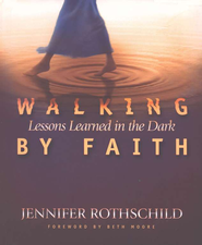 Walking By Faith, Member Book Lessons Learned in the Dark  -              By: Jennifer Rothschild