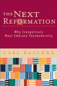 Next Reformation, The: Why Evangelicals Must Embrace Postmodernity - eBook  -     By: Carl Raschke