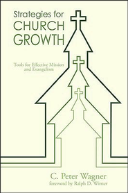 Strategies for Church Growth: Tools for Effective Mission and Evangelism  -              By: Peter C. Wagner, Ralph D. Winter