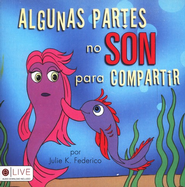 Algunas Partes No Son Para Compartir, Some Parts are Not for Sharing  -     By: Julie K. Federico