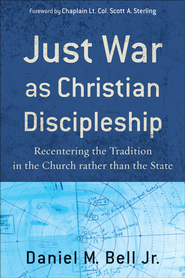 Just War as Christian Discipleship: Recentering the Tradition in the Church rather than the State - eBook  -     By: Daniel M. Bell