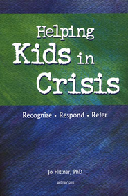 Helping Kids in Crisis  -     By: Jo Hittner