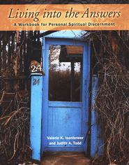 Living into the Answers: A Workbook for Personal Spiritual Discernment  -     By: Valerie K. Isenhower, Judith A. Todd