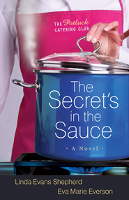 Secret's in the Sauce, The: A Novel - eBook  -     By: Linda Evans Shepherd, Eva Marie Everson