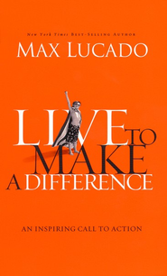 Live to Make A Difference - eBook  -     By: Max Lucado