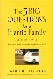 Three Big Questions for a Frantic Family: A Leadership Fable about Restoring Sanity to the Most Important Organization in Your Life  -     By: Patrick Lencioni