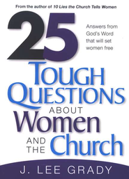 25 Tough Questions About Women and The Church: Biblical Answers to Help Christians Overcome Gender Prejudice  -     By: J. Lee Grady