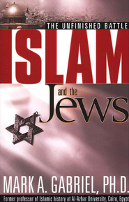 Islam & The Jews: The Unfinished Battle  -     By: Mark A. Gabriel