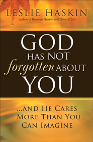 God Has Not Forgotten About You: ...and He Cares More Than You Can Imagine - eBook  -     By: Leslie Haskin