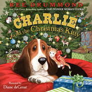 Charlie and the Christmas Kitty  -              By: Ree Drummond                   Illustrated By: Diane deGroat