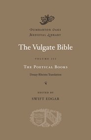 The Vulgate Bible, Volume III: The Poetical Books: Douay-Rheims Translation  -     Edited By: Swift Edgar     By: Edited by Swift Edgar