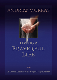 Living a Prayerful Life - eBook  -     By: Andrew Murray