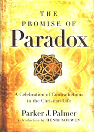 The Promise of Paradox: A Celebration of Contradictions in the Christian Life  -     By: Parker J. Palmer