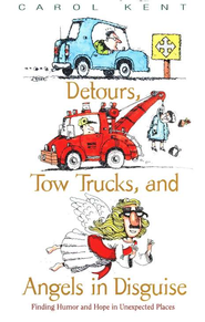 Detours, Tow Trucks, and Angels in Disguise Finding Humor and Hope in Unexpected Places  -     By: Carol Kent