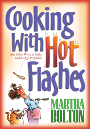 Cooking With Hot Flashes: And Other Ways to Make Middle Age Profitable - eBook  -     By: Martha Bolton