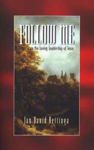 Follow Me: Experience the Loving Leadership of Jesus  -     By: Jan David Hettinga