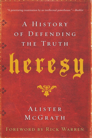 Heresy: A History of Defending the Truth   -     By: Alister McGrath