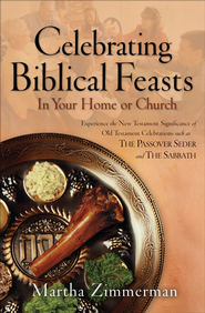 Celebrating Biblical Feasts: In Your Home or Church - eBook  -     By: Martha Zimmerman