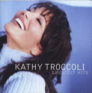 Greatest Hits CD   -              By: Kathy Troccoli