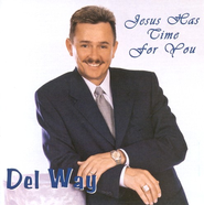 Jesus Has Time For You CD   -     By: Del Way
