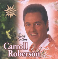 I'll Sing For Him, Compact Disc [CD]   -     By: Carroll Roberson