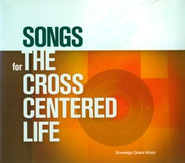 Songs For The Cross Centered Life CD   -