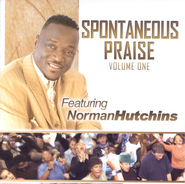 Spontaneous Praise, Volume 1 CD   -     By: Norman Hutchins