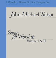 Songs For Worship, Volumes 1 & 2, Compact Disc [CD]   -              By: John Michael Talbot