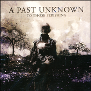 To Those Perishing   -     By: A Past Unknown