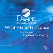 What About His Grace, Accompaniment CD   -              By: The Hoskins Family