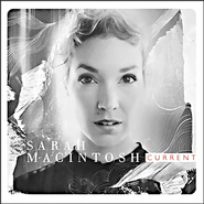 Current, CD   -              By: Sarah MacIntosh