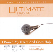 I Bowed On My Knees And Cried Holy - Low key performance track w/o background vocals  [Music Download] -     By: Michael English