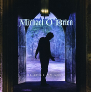 Be Still My Soul CD   -              By: Michael O'Brien