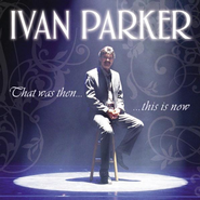 That Was Then... This Is Now CD   -     By: Ivan Parker