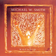 Worship, Compact Disc [CD]   -     By: Michael W. Smith