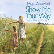Show Me Your Way CD   -     By: Peggy Duquesnel