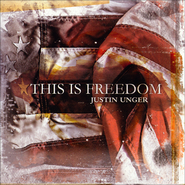 This Is Freedom   -              By: Justin Unger