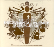 The Best Instrumental Worship Album . . . Ever!   -