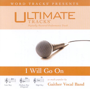 Ultimate Tracks - I Will Go On - as made popular by Gaither Vocal Band [Performance Track]  [Music Download] -     By: Gaither Vocal Band