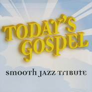 Smooth Jazz Tribute: Today's Gospel   -