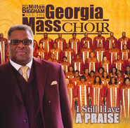 I Still Have A Praise CD  -              By: Rev. Milton Biggham, The Georgia Mass Choir